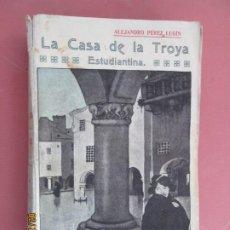 Libros de segunda mano: LA CASA DE LA TROYA ESTUDIANTINA , ALEJANDRO PEREZ LUGIN -1918SUCESORES DE HERNANDO EDITORES . Lote 194353717