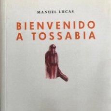 Libros de segunda mano: BIENVENIDO A TOSSABIA. MANUEL LUCAS .-NUEVO. Lote 194354273