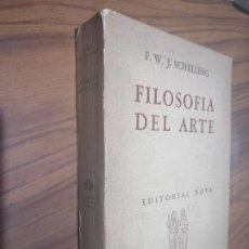 Libros de segunda mano: FILOSOFÍA DEL ARTE. F.W.J. SCHELLING. EDITORIAL NOVA. RÚSTICA. PÁGINAS AMARILLENTAS. DIFICIL . . Lote 194354458