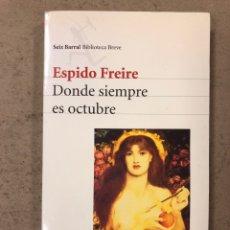 Libros de segunda mano: DONDE SIEMPRE ES OCTUBRE. ESPIDO FREIRE. EDITORIAL SEIX BARRAL 1999 (1ªEDICIÓN).. Lote 194513202