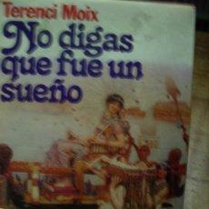 Libros de segunda mano: NO DIGAS QUE FUE UN SUEÑO, TERENCI MOIX. L.6922-610. Lote 194574585