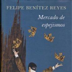 Libros de segunda mano: MERCADO DE ESPEJISMOS / FELIPE BENITEZ REYES. Lote 194627173