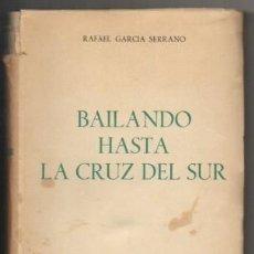 Libros de segunda mano: BAILANDO HASTA LA CRUZ DEL SUR - GARCIA SERRANO, RAFAEL - A-VIA-702. Lote 194627286