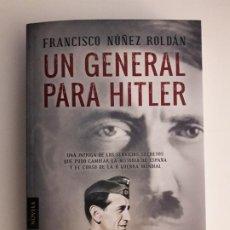 Libros de segunda mano: UN GENERAL PARA HITLER. NOVELA. - NÚÑEZ ROLDÁN, FRANCISCO.- ALGAIDA, 2016,. Lote 194640927
