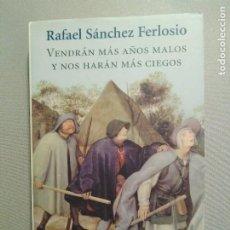 Libros de segunda mano: VENDRAN MAS AÑOS MALOS Y NOS HARAN MAS CIEGOS RAFAEL SANCHEZ FERLOSIO. Lote 194641065