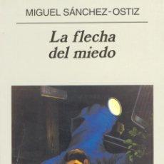Libros de segunda mano: LA FLECHA DEL MIEDO.MIGUEL SÁNCHEZ-OSTIZ .- NUEVO. Lote 194642618