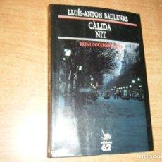 Libros de segunda mano: CÀLIDA NIT, EDICIONS 62, LLUÍS-ANTON BAULENAS, PREMI DOCUMENTA 1989, EN RUSTICA. Lote 194645291