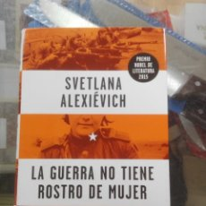 Libros de segunda mano: LA GUERRA NO TIENE ROSTRO DE MUJER. SVETLANA ALEXIÉVICH. Lote 194686875