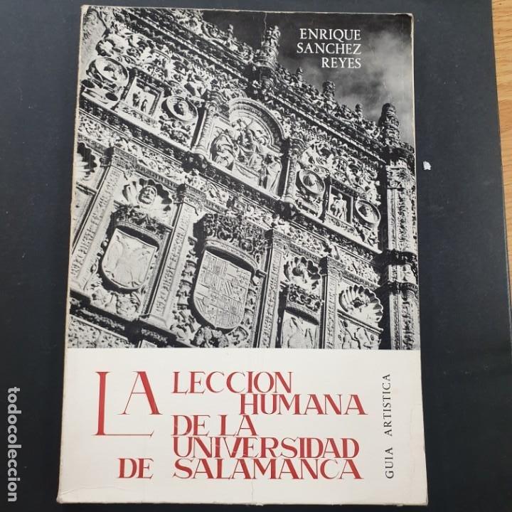 LA LECCIÓN HUMANA DE LA UNIVERSIDAD DE SALAMANCA, GUÍA ARTÍSTICA, ENRIQUE SÁNCHEZ REYES (Libros de Segunda Mano (posteriores a 1936) - Literatura - Narrativa - Otros)