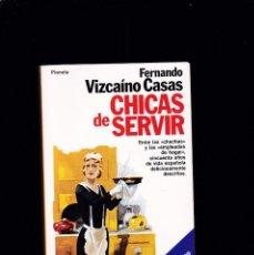 Libros de segunda mano: CHICAS DE SERVIR - FERNANDO VIZCAÍNO CASAS - PLANETA 1985. Lote 194770032
