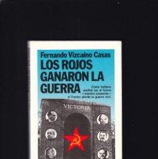 Libros de segunda mano: LOS ROJOS GANARON LA GUERRA - FERNANDO VIZCAÍNO CASAS - PLANETA 1989. Lote 194770443
