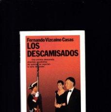 Libros de segunda mano: LOS DESCAMISADOS - FERNANDO VIZCAÍNO CASAS - PLANETA 1989. Lote 194770560