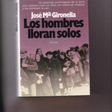 Libros de segunda mano: JOSÉ MARÍA GIRONELLA - LOS HOMBRES LLORAN SOLOS - PLANETA 1ª EDICIÓN 1986. Lote 194771033