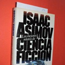 Libros de segunda mano: LOS MEJORES RELATOS DE CIENCIA FICCIÓN. ASIMOV, ISAAC. ED. CÍRCULO DE LECTORES. BARCELONA 1984. Lote 194777826