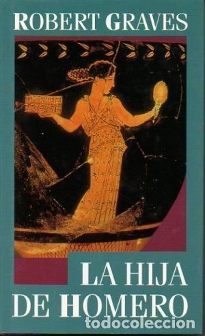 LA HIJA DE HOMERO. ROBERT GRAVES. ¡¡COMO NUEVO!! (Libros de Segunda Mano (posteriores a 1936) - Literatura - Narrativa - Otros)