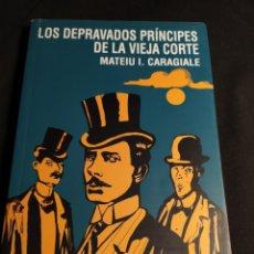 Libros de segunda mano: LOS DEPRAVADOS PRÍNCIPES DE LA VIEJA CORTE. MATEIU I. CARAGIALE. Lote 194860517