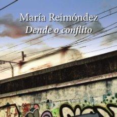 Libros de segunda mano: DENDE O CONFLITO - MARÍA REIMÓNDEZ. Lote 194881763
