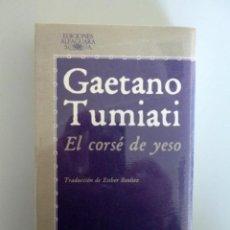Libros de segunda mano: GAETANO TUMIATI // EL CORSÉ DE YESO // 1977 // ALFAGUARA. Lote 194889047