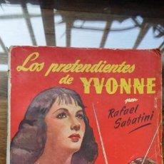 Libros de segunda mano: FAMOSAS NOVELAS, LOS PRETENDIENTES DE YVONNE, POR RAFAEL SABATINI, 223 PAGINAS. Lote 194890501