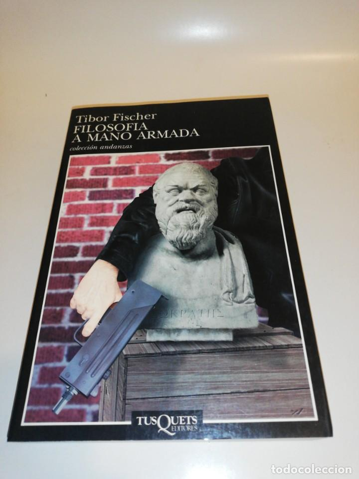 TIBOR FISCHER, FILOSOFIA A MANO ARMADA (Libros de Segunda Mano (posteriores a 1936) - Literatura - Narrativa - Otros)