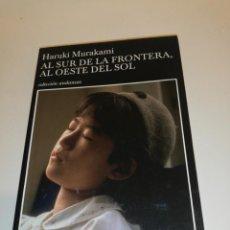Libros de segunda mano: HARUKI. MURAKAMI, AL SUR DE LA FRONTERA, AL OESTE DEL SOL. Lote 194906201