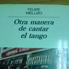 Libros de segunda mano: OTRA MANERA DE CANTAR EL TANGO, FELIPE MELLIZO. Lote 194907297