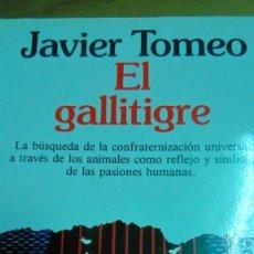 Libros de segunda mano: EL GALLITIGRE, JAVIER TOMEO. Lote 194907313