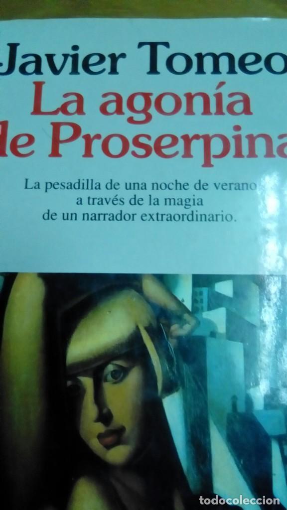 LA AGONÍA DE PROSERPINA, JAVIER TOMEO (Libros de Segunda Mano (posteriores a 1936) - Literatura - Narrativa - Otros)