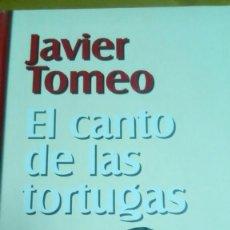 Libros de segunda mano: EL CANTO DE LAS TORTUGAS, JAVIER TOMEO. Lote 194907347