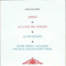 Libros de segunda mano: UMMO. LA LLAVE DEL PASADO. LA INCÓGNITA. ENTRE PISCIS Y ACUARIO (DEDICATORIA AUTOR). JOSÉ LARA PÉREZ. Lote 194979268