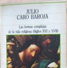 Libros de segunda mano: LAS FORMAS COMPLEJAS DE LA VIDA RELIGIOSA - SIGLOS XVI Y XVII - JULIO CARO BAROJA. Lote 194983443
