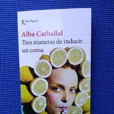 Libros de segunda mano: TRES MANERAS DE INDUCIR UN COMA ALBA CARBALLAL. Lote 195000090