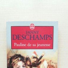 Libros de segunda mano: PAULIBE DE SA JEUNESSE. FANNY DESCHAMPS. LE LIVRE DE POCHE, 1998. FRANCÉS.. Lote 195002070