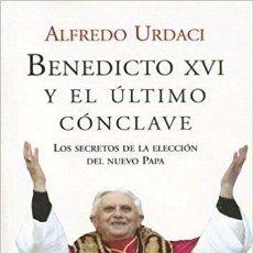 Libros de segunda mano: BENEDICTO XVI Y EL ÚLTIMO CONCLAVE - ALFREDO URDACI . Lote 195027758