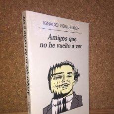 Libros de segunda mano: - LIQUIDACION ANAGRAMA!! - AMIGOS QUE NO HE VUELTO A VER - IGNACIO VIDAL - BUEN ESTADO. Lote 195076791