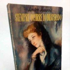 Libros de segunda mano: SIEMPRE OCURRE LO INESPERADO (ANDRÉ MAUROIS) AYMÁ, 1945. Lote 195123452