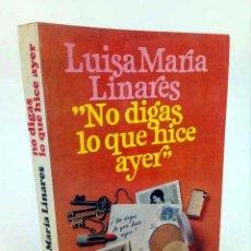 Libros de segunda mano: NO DIGAS LO QUE HICE AYER (LUÍSA MARÍA LINARES) JUVENTUD, 1969. Lote 195123483