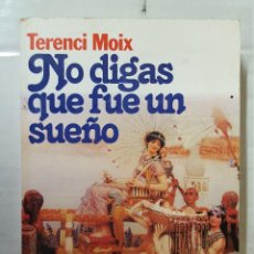 Libros de segunda mano: LIBRO / TERENCI MOIX / NO DIGAS QUE FUE UN SUEÑO, PRIMERA EDICION EN RUSTICA 1987. Lote 195153463