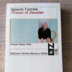 Libros de segunda mano: CRUZAR EL DANUBIO ** IGNACIO CARRION. Lote 195167137