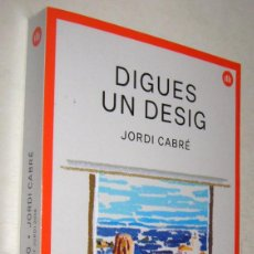 Libros de segunda mano: DIGUES UN DESIG - JORDI CABRE - EN CATALAN. Lote 195181890