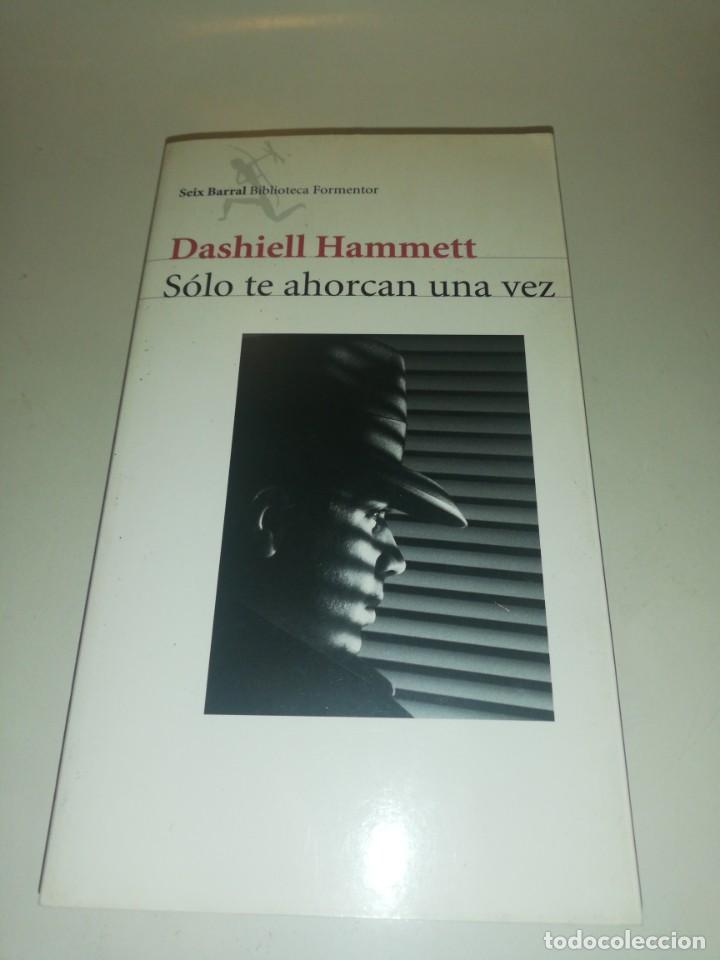 DASHIELL HAMMET, SOLO TE AHORCANUNA VEZ (Libros de Segunda Mano (posteriores a 1936) - Literatura - Narrativa - Otros)