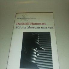 Libros de segunda mano: DASHIELL HAMMET, SOLO TE AHORCANUNA VEZ. Lote 195247228