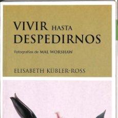 Libros de segunda mano: VIVIR HASTA DESPEDIRNOS - KSBLER-ROSS ELISABETH - LUCIÉRNAGA - ELISABETH KUBLER-ROSS. Lote 195283565