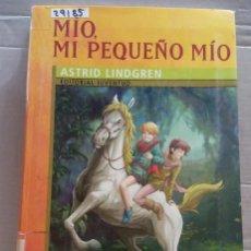 Libros de segunda mano: 29185 - MIO, MI PEQUEÑO MIO - POR ASTRID LINDGREN - EDITORIAL JUVENTUD - AÑO 2005. Lote 195295001