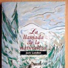 Libros de segunda mano: BIBLIOTECA LITERATURA UNIVERSAL 15: LA LLAMADA DE LA NATURALEZA (JACK LONDON). Lote 195296007