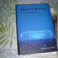 Libros de segunda mano: PROBANDO EL HARDCORE , IVAN LOPEZ MORALES. Lote 195296985