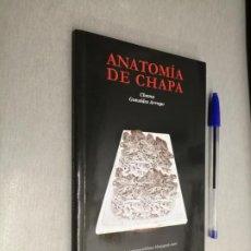 Libros de segunda mano: ANATOMÍA DE CHAPA / CHEMA GONZÁLEZ ARROYO / EDICIONES QVE 2010. Lote 195307443