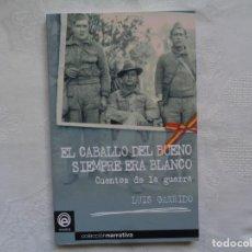 Libros de segunda mano: LUIS GARRIDO. EL CABALLO DEL BUENO SIEMPRE ERA BLANCO CUENTOS DE LA GUERRA. 2002. 1ª EDICIÓN. . Lote 195324643
