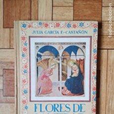 Libros de segunda mano: JULIA GARCÍA F. - CASTAÑÓN - FLORES DE SANTIDAD - 1945. Lote 195357936