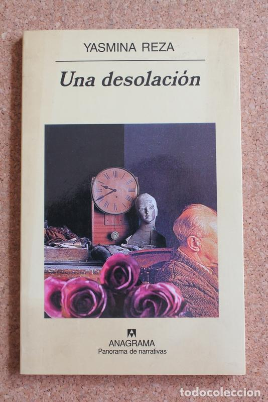 UNA DESOLACIÓN. REZA (YASMINA) BARCELONA, ANAGRAMA, 2000. (Libros de Segunda Mano (posteriores a 1936) - Literatura - Narrativa - Otros)
